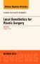 Local Anesthesia for Plastic Surgery, An Issue of Clinics in Pla